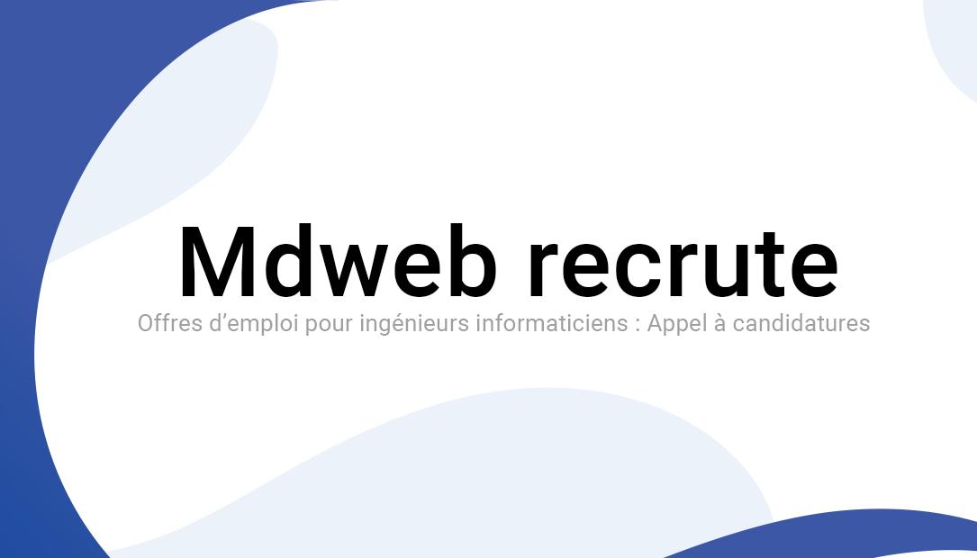 Mdweb – Offres d'emploi pour ingénieurs informaticiens et UX : Appel à candidatures